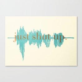 Shut Up Yo' Canvas Print