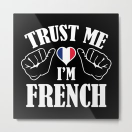 Trust Me I'm French Metal Print
