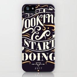 Stop Looking Start Doing iPhone Case