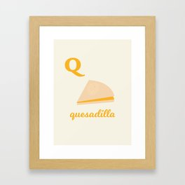 Q is for quesadilla Framed Art Print