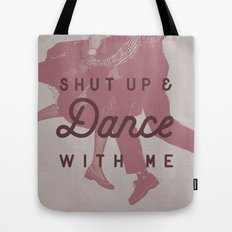 Shut Up & Dance with Me Tote Bag
