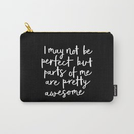 I May Not Be Perfect But Parts of Me Are Pretty Awesome black typography poster home wall decor Carry-All Pouch
