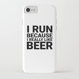 I Run Because I Really Like Beer iPhone Case