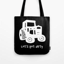 Let's Get Dirty Tote Bag