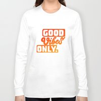 good vibes Long Sleeve T-shirts featuring Good Vibes by Daizy Jain