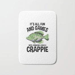 It's All Fun And Games Until Someone Looses A Crappie Shirt Bath Mat