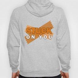 STUCK on you Hoody