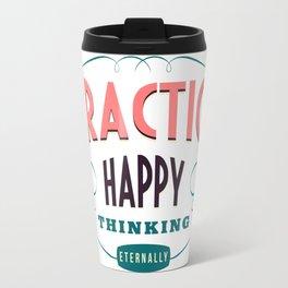 Practice happy - thinking eternally Travel Mug