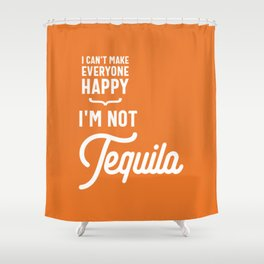 I Can't Make Everyone Happy I'm Not Tequila Shower Curtain