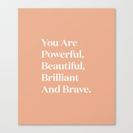 You Are Powerful, Beautiful, Brilliant And Brave Canvas Print