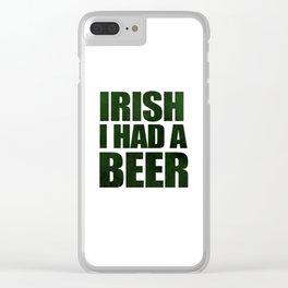 Irish I Had A Beer Clear iPhone Case