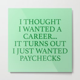 I Thought I Wanted A Career... Metal Print