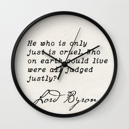He who is only just is cruel. Who on earth could live were all judged justly?  Lord Byron Wall Clock