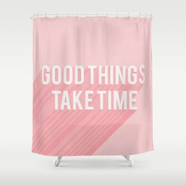 Good Things Take Time (pink) Shower Curtain