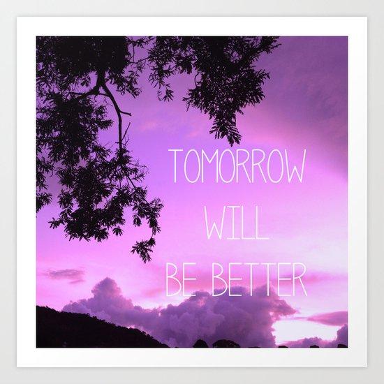 Tomorrow will be better! Art Print