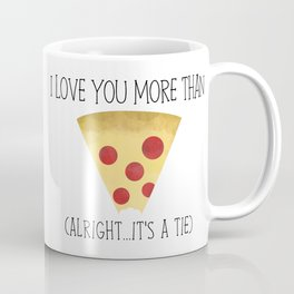 I Love You More Than Pizza (Alright... It's A Tie) Coffee Mug