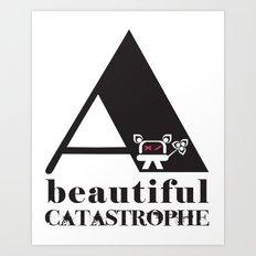 A Beautiful Catastrophe Art Print
