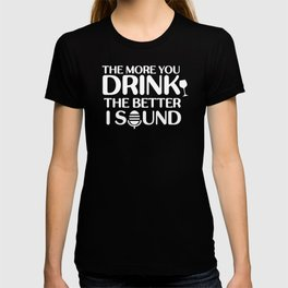 The More You Drink The Better I Sound Karaoke T-shirt