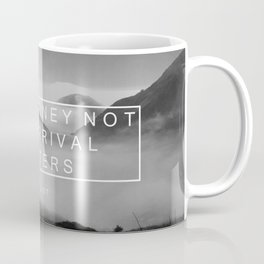 The Journey Not The Arrival Matters. Coffee Mug