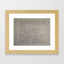 Everything is perfect when you are here Framed Art Print