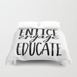 Entice Engage Educate Duvet Cover