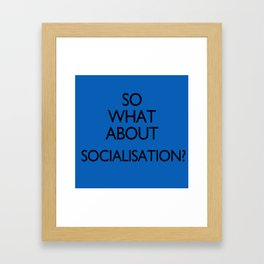 What about Socialisation? Framed Art Print