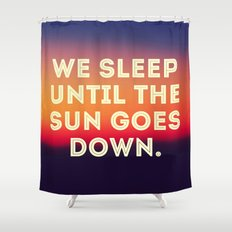 We Sleep Until The Sun Goes Down Shower Curtain