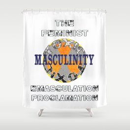 Toxic Masculinity  -  Emasculation Proclamation Shower Curtain