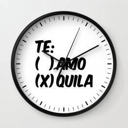 Tequila or Love - Te Amo or Quila Wall Clock