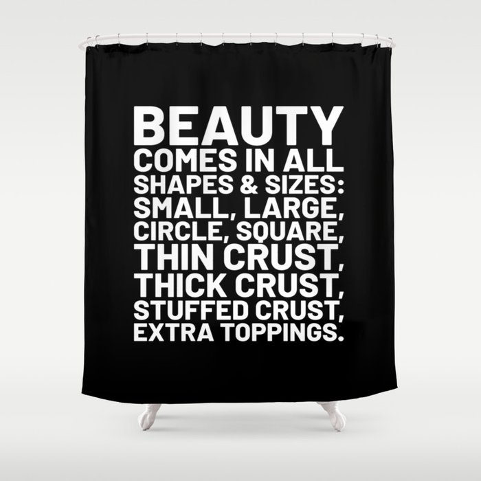 Beauty Comes in All Shapes and Sizes Pizza (Black & White) Shower Curtain by creativeangel | Society6
