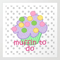 Muffin to do Art Print