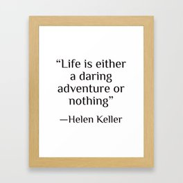 """""""Life is either a daring adventure or nothing"""" — Helen Keller Framed Art Print"""