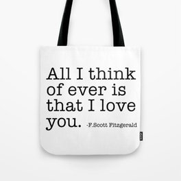 All I think of ever that I love you - Fitzgerald quote Tote Bag