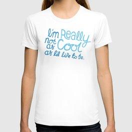 I'm really not as cool as I'd like to be. T-shirt