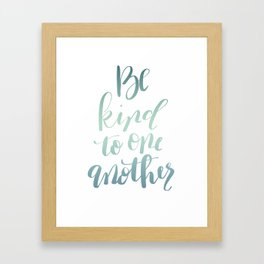 Be Kind To One Another Framed Art Print