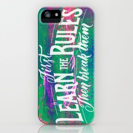 First Learn The Rules Then Break Them iPhone Case