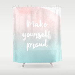 make yourself proud Shower Curtain