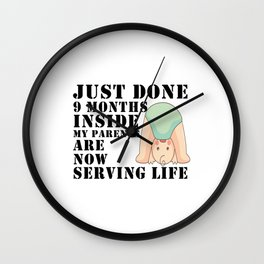 Just Done 9 Months Inside My Parents Now Life Serving Wall Clock