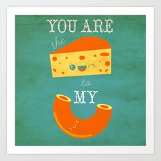 You Are the Cheese to My Macaroni Art Print