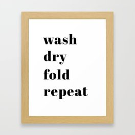 wash fold dry repeat Framed Art Print