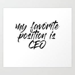 My Favorite Position is CEO Art Print