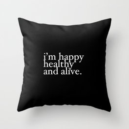 happy healthy and alive Throw Pillow