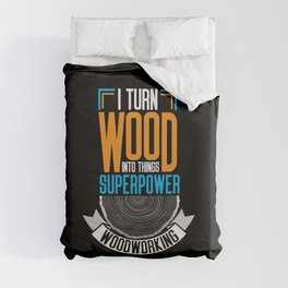 I Turn Wood Into Things Duvet Cover