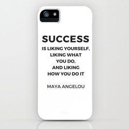 Maya Angelou Inspiration Quotes -  SUCCESS is liking yourself iPhone Case