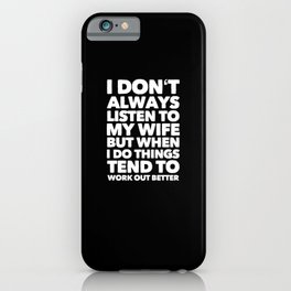 I Dont Always Listen To My Wife.. iPhone Case