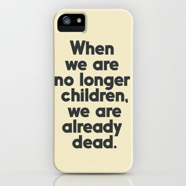 When we are no longer children, we are already dead, Constantin Brancusi quote poster art, inspire iPhone Case