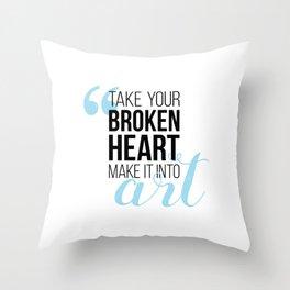 Take your broken heart, make it into art Throw Pillow