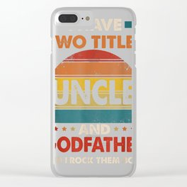 I Have Two Titles Uncle and Godfather-Father's day Gift T-Shirt Clear iPhone Case
