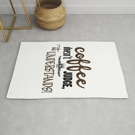 Coffee Doesn't Judge It Understands design for Coffee Lover Rug