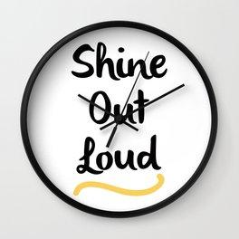 Shine Out Loud Wall Clock